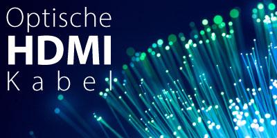 Optische HDMI-Kabel bis zu 30m Länge